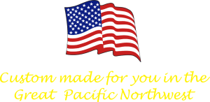 Custom made for you in the Great Pacific Northwest